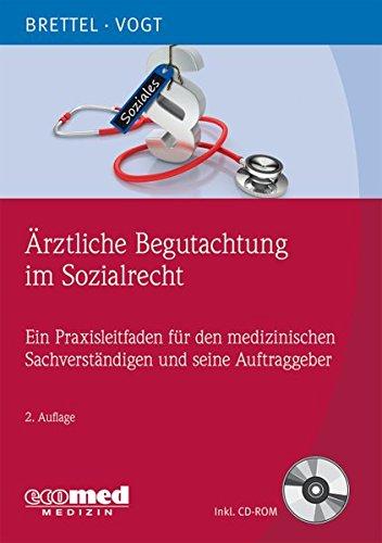 Ärztliche Begutachtung im Sozialrecht: Ein Praxisleitfaden für den medizinischen Sachverständigen und seine Auftraggeber (mit CD-ROM)