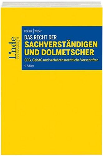 Das Recht der Sachverständigen und Dolmetscher: SDG und GebAG und verfahrensrechtliche Vorschriften. Mit Materialien, Ergänzungen, Judikatur, Erlässen, Standesregeln und Empfehlungen