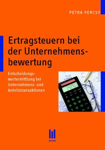 Ertragsteuern bei der Unternehmensbewertung: Entscheidungswertermittlung bei Unternehmens- und Anteilstransaktionen (Beiträge zur Wirtschaftswissenschaft)
