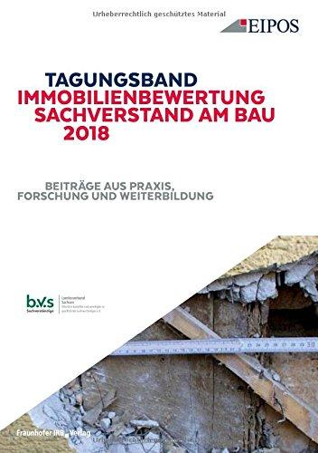 Tagungsband Immobilienbewertung und Sachverstand am Bau 2018.: Band zur Tagung am 19. und 20. Juni 2018. Beiträge aus Praxis, Forschung und Weiterbildung.