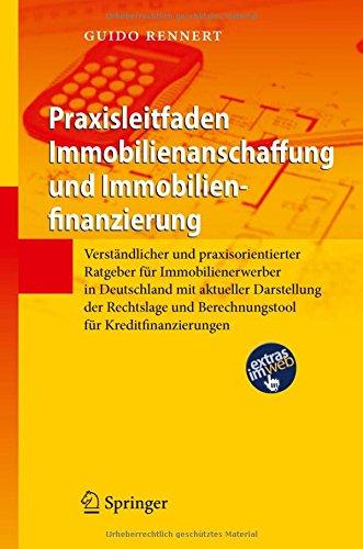 Praxisleitfaden Immobilienanschaffung und Immobilienfinanzierung: Verständlicher und praxisorientierter Ratgeber für Immobilienerwerber in Deutschland … und Berechnungstool für Kreditfinanzierungen