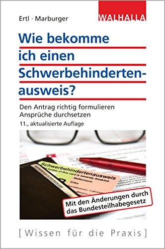 Wie bekomme ich einen Schwerbehindertenausweis?: Den Antrag richtig formulieren; Ansprüche durchsetzen; Walhalla Rechtshilfen