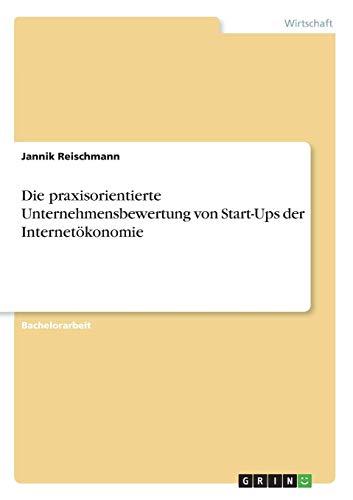 Die praxisorientierte Unternehmensbewertung von Start-Ups der Internetökonomie