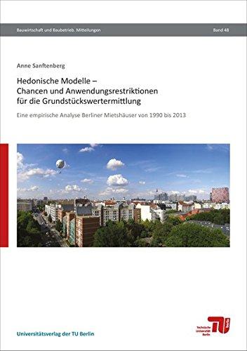 Hedonische Modelle – Chancen und Anwendungsristriktionen für die Grundstückswertermittlung: Eine empirische Analyse Berliner Mietshäuser von 1990 bis 2013 (Bauwirtschaft und Baubetrieb. Mitteilungen)