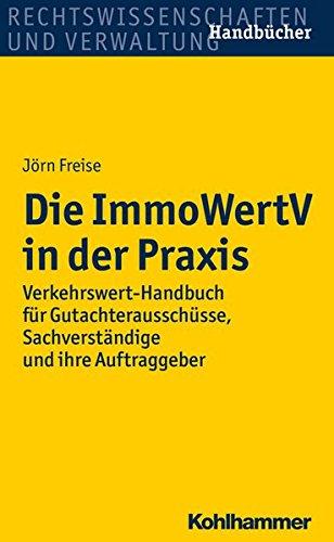 Die ImmoWertV in der Praxis: Verkehrswert-Handbuch für Gutachterausschüsse, Sachverständige und ihre Auftraggeber