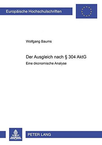 Der Ausgleich nach § 304 AktG: Eine ökonomische Analyse (Europäische Hochschulschriften / European University Studies / Publications Universitaires ... / Série 5: Sciences économiques, Band 3249)
