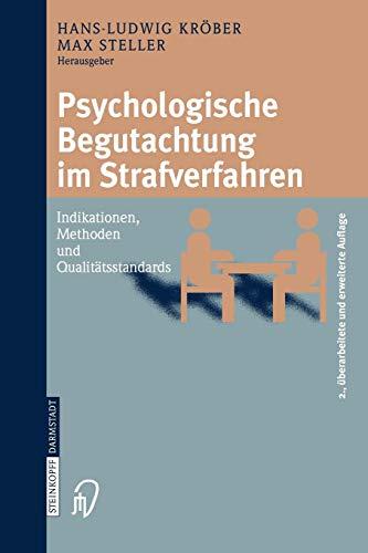 Psychologische Begutachtung im Strafverfahren: Indikationen, Methoden and Qualitätsstandards (German Edition), 2. Uberarbeitete und Erweiterte Auflage: Indikationen, Methoden, Qualitatsstandards