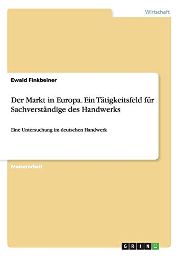 Der Markt in Europa. Ein Tätigkeitsfeld für Sachverständige des Handwerks: Eine Untersuchung im deutschen Handwerk