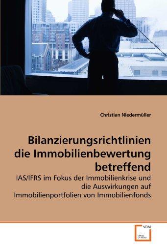 Bilanzierungsrichtlinien die Immobilienbewertung betreffend: IAS/IFRS im Fokus der Immobilienkrise und die Auswirkungen auf Immobilienportfolien von Immobilienfonds
