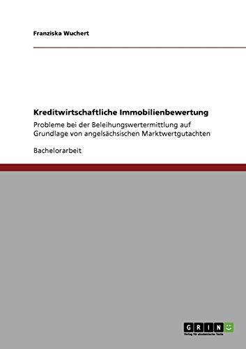 Kreditwirtschaftliche Immobilienbewertung: Probleme bei der Beleihungswertermittlung auf Grundlage von angelsächsischen Marktwertgutachten