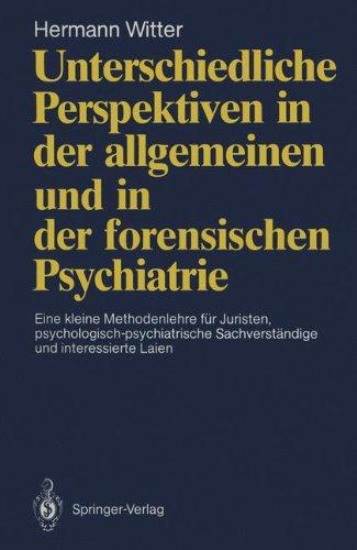 Unterschiedliche Perspektiven in der allgemeinen und in der forensischen Psychiatrie: Eine kleine Methodenlehre für Juristen, psychologisch- . . . und ... Sachverständige und interessierte Laien